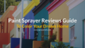 11 Best Paint Sprayers: Reviewed & Compared For The Money